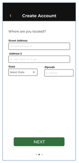 Image shows a page titled Create Account Where are you located? With a field for street address, address 2, a dropdown for state, a field for zip code and a button titled Next. Below the button are three pagination dots showing the second dot selected