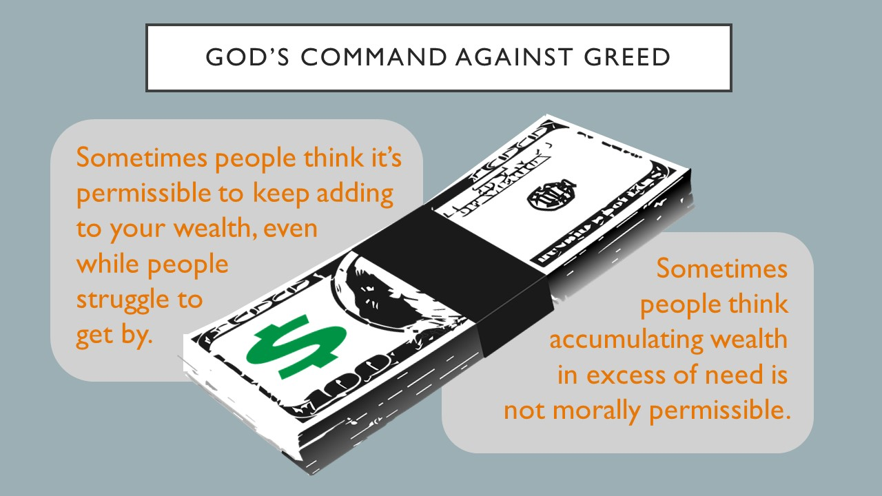 Sometimes people think it's permissible to keep adding to your wealth, even while people struggle to get by.  While sometimes people think accumulating wealth in excess of need is not morally permissible.