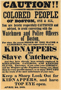 This 1851 poster, written by Boston abolitionist Theodore Parker, warned that any black person, free or slave, risked kidnapping by slave-catchers under the Fugitive Slave Act.