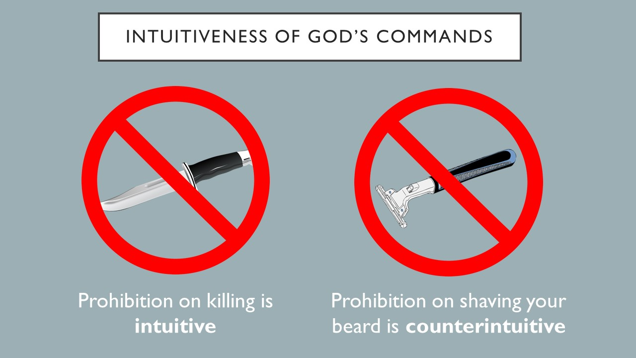 Prohibition on killing is intuitive.  Prohibition on shaving your beard is counterintuitive.