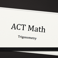 Trigonometry Subsection of the ACT Test