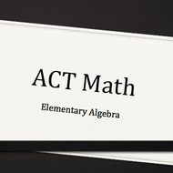 Elementary Algebra Subsection of the ACT Test