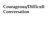 Courageous/Difficult Conversation
