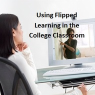 Flipped Learning in the College Classroom