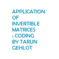 APPLICATION OF INVERTIBLE MATRICES : CODING
