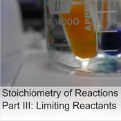 Stoichiometry of Reactions, Part III: Limiting Reactants