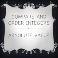 Compare and Order Integers and Absolute Value