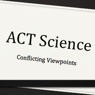 Conflicting Viewpoints Subsection of the ACT Science Test