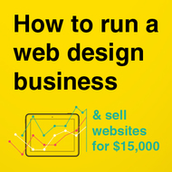 How to run a web design business, get more clients, & sell $15,000 websites