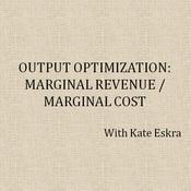Output Optimization: Marginal Revenue / Marginal Cost