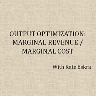 Output Optimization: Marginal Revenue / Marginal Cost