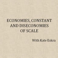 Economies, Constant and Diseconomies of Scale