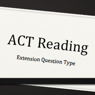 ACT Reading:  Extension Question Type