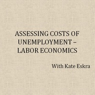Assessing Costs of Unemployment--Labor Economics