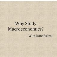 Why Study Macroeconomics?