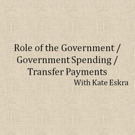 Role of the Government/Government Spending/Transfer Payments