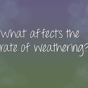 Concept 2: What affects the rate of weathering?