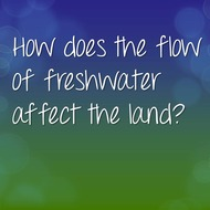 Concept 3: How does the flow of freshwater affect the land?