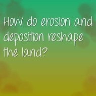 Concept 4: How do erosion and deposition reshape the land?