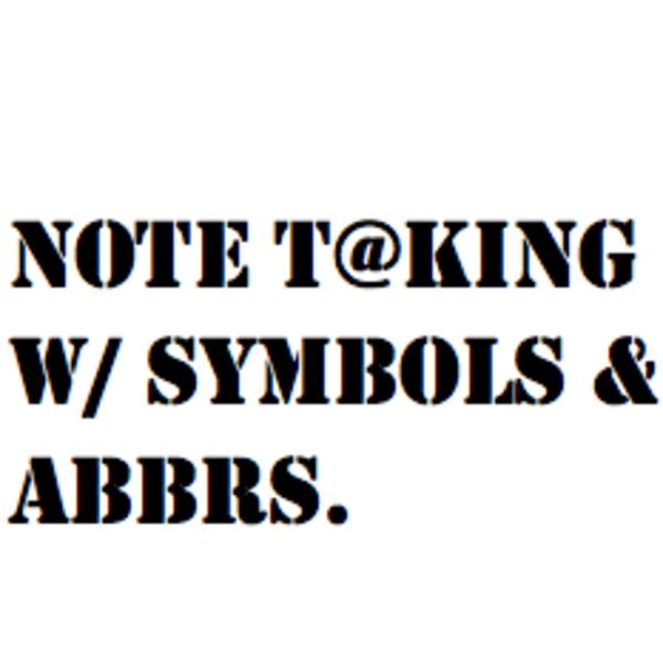Note Taking: Symbols and Abbreviations