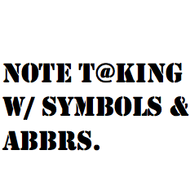 Note Taking: Symbols and Abbreviations