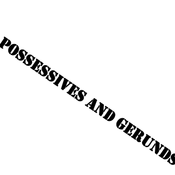 Possessives and Gerunds