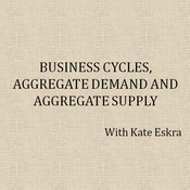 Business Cycles, Aggregate Demand, and Aggregate Supply