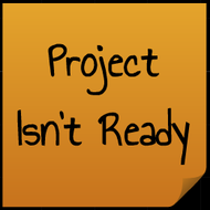 When the Project isn't Ready