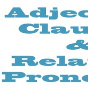 Adjective Clauses and Relative Pronouns