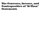Converse, Inverse, and Contrapositive of an If-Then Statement