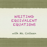 Writing Equivalent Equations