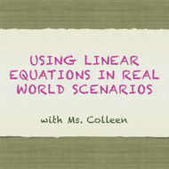 Using Linear Equations in Real World Scenarios