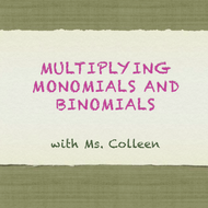Multiplying Monomials and Binomials