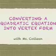 Converting a Quadratic Equation into Vertex Form
