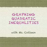 Graphing Quadratic Inequalities