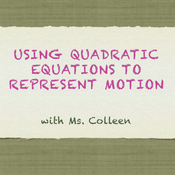 Using Quadratic Equations to Represent Motion