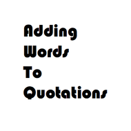 Adding Words to Quotations