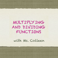 Multiplying and Dividing Functions