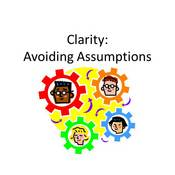 Clarity: Avoiding Assumptions