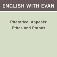 Rhetorical Appeals: Ethos and Pathos