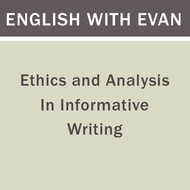 Ethics and Analysis of Informative Writing