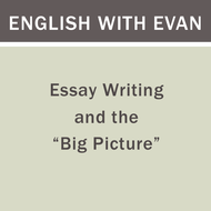 "Essay Writing and the ""Big Picture"""