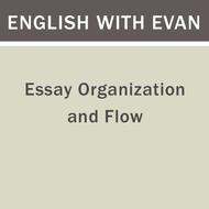 Essay Organization and Flow