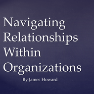 Navigating Relationships within Organizations
