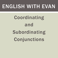 Coordinating and Subordinating Conjunctions