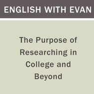 The Purpose of Researching in College and Beyond