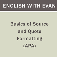 Basics of Source and Quote Formatting (APA)