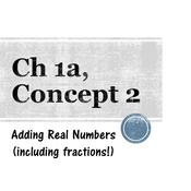 Chapter 1a, Concept 2 - Adding Real Numbers (including fractions)