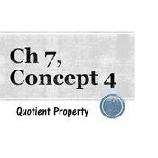 Chapter 7, Concept 4 - Quotient Property