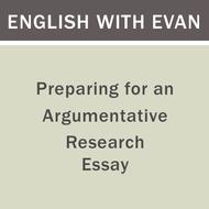 Preparing for an Argumentative Research Essay